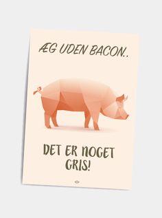 Uden bacon - postkort - Hipd.dk - sjove jokes og ordspil på plakater