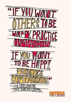 """If you want others to be happy, practice compassion. If you want to be happy, practice compassion"" ~ Dalai Lama  #Quotation #Happiness #Compassion #Dalai_Lama"