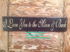 A personal favorite from my Etsy shop https://www.etsy.com/listing/119749291/i-love-you-to-the-moon-and-back-sign