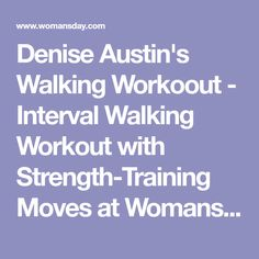 Denise Austin's Walking Workoout - Interval Walking Workout with Strength-Training Moves at WomansDay.com