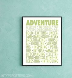 Spirit of Adventure - typographic print. $15.00, via Etsy.  This can be ordered in a 16x20.