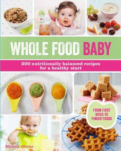 Booktopia has Whole Food Baby, 200 Nutritionally Balanced Recipes for a Healthy Start by Michele Olivier. Buy a discounted Paperback of Whole Food Baby online from Australia's leading online bookstore. Toddler Finger Foods, Healthy Finger Foods, Healthy Muffin Recipes, Baby Puree Recipes, Pureed Food Recipes, Toddler Meals, Baby Food Recipes, Whole Food Recipes, Toddler Recipes