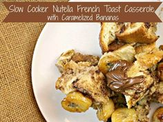 Slow Cooker Nutella French Toast with Caramelized Banana...there's more too...like slow cooker oatmeal.mmm