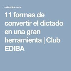 11 formas de convertir el dictado en una gran herramienta   Club EDIBA