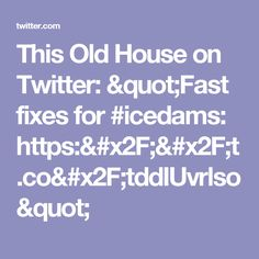 """This Old House on Twitter: """"Fast fixes for #icedams: https://t.co/tddIUvrlso"""""""