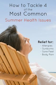 We wait for the summer months with so much anticipation, yet need to How to Tackle the 4 Most Common Summer Health Issues so we can enjoy the season.