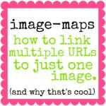 Using Image-Maps to Link Multiple URLs to Just One Image {and why that's so cool!}