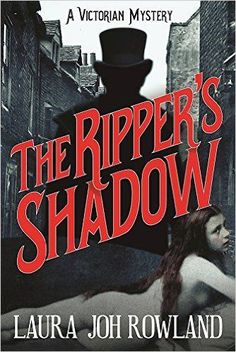 The Ripper's Shadow: A Victorian Mystery: Laura Joh Rowland: 9781683310051: Amazon.com: Books