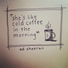 Cold Coffee lyrics ~ Ed Sheeran love this song! Music Is My Escape, Music Love, Coffee Lyrics, Ed Sheeran Lyrics, Beautiful Lyrics, Music Lyrics, Lyric Art, Lyric Quotes, Wise Words