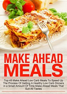 Make Ahead Meals: Top 45 Make Ahead Low Carb Meals To Speed Up The Process Of Getting A Healthy Low Carb Dinners In A Small Amount Of Time-Make Ahead Meals ... Ahead Recipes, Make Ahead Freezer Meals) - Kindle edition by Rebecca Herbertson. Cookbooks, Food & Wine Kindle eBooks @ Amazon.com.