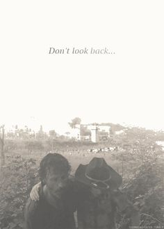 The Walking Dead Don't look back...  Rick Grimes, Carl Grimes. The fall of the prison. TWD