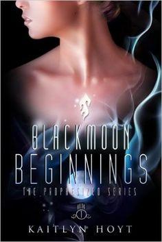 BlackMoon Beginnings (The Prophesized Book 1) 2, Kaitlyn Hoyt - Amazon.com