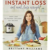 Instant Loss: Eat Real, Lose Weight: How I Lost 125 Pounds--Includes 100+ Recipes: Amazon.co.uk: Williams, Brittany: 9780358121855: Books Weight Loss Challenge, Weight Loss Plans, Fast Weight Loss, Weight Loss Program, Weight Loss Transformation, Healthy Weight Loss, How To Lose Weight Fast, Transformation Quotes, Detox Cleanse For Bloating