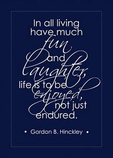 President Hinckley quote...one of my faves!