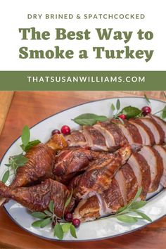 The Best Way to Smoke a Turkey: all the tips you need (including how to spatchcock, and dry-brine) to produce the most amazing turkey you'll ever make. #drybrine #drybrining #spatchcocking #dryaging #turkey #smokedturkey #grilledturkey