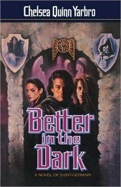 Better in the Dark (A Novel of Saint-Germain #8) by Chelsea Quinn Yarbro