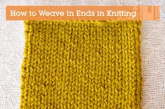 Knitting Fundamentals: How to Weave in the Ends of a Knitting Project (via a href=http://craft.tutsplus.com/tutorials/knitting/knitting-fundamentals-how-to-weave-in-the-ends-of-a-knitting-project/craft.tutsplus.com/a)