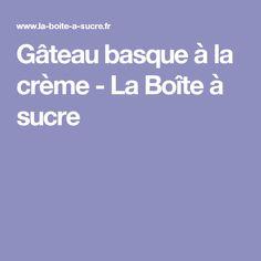 Gâteau basque à la crème - La Boîte à sucre