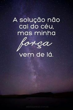 *The solution does not fall from the sky but my strength comes from there More Than Words, Some Words, Portuguese Quotes, Portuguese Phrases, Words Quotes, Sayings, Bible Quotes, Inspirational Phrases, Jesus Freak