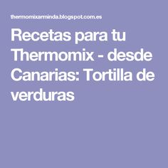 Recetas para tu Thermomix - desde Canarias: Tortilla de verduras