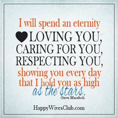 """""""I will spend an eternity loving you, caring for you, respecting you, showing you everyday that I hold you as high as the stars."""" -Steve Maraboli"""