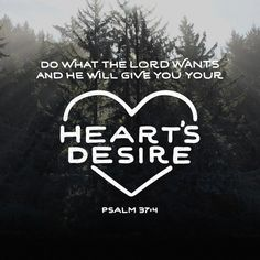 """""""Enjoy the LORD, and he will give what your heart asks."""" Psalms 37:4 CEB http://bible.com/37/psa.37.4.ceb"""