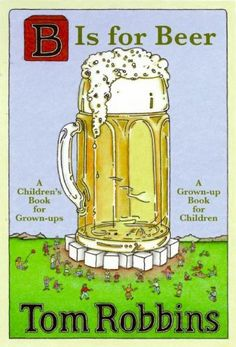 B Is for Beer by Tom Robbins,http://www.amazon.com/dp/0061687278/ref=cm_sw_r_pi_dp_dC4dtb0F969N4T3E