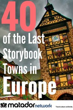 From Castiglion Fiorentino, Italy to Meissen, Germany. Discover 40 storybook towns in Europe. Make Europe your next travel destination and discover the world with MatadorNetwork.com