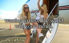 wanting to travel the world with your best friend
