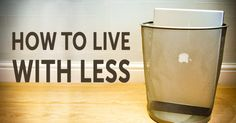 Some crucial advice about how to live with less — a lot less