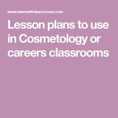 Lesson plans to use in Cosmetology or careers classrooms