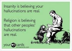 Google Image Result for http://www.atheistmemebase.com/wp-content/uploads/2012/07/103-Insanity-Religion-and-hallucinations.jpg