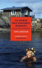 """""""The Woman Who Borrowed Memories"""" (NYRB Classics), by Tove Jansson, translated by Thomas Teal and Silvester Mazzarella, out October 21st. The Finnish author and artist Tove Jansson is best known for her children's stories about the darkly whimsical world of the Moomins*. But, later in life, tired of the demands brought on by the international fame of her kids' books, she turned her attention to writing fiction for adults. She was particularly fond of short stories."""