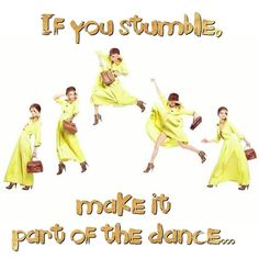If you stumble, don't sweat it. Pick yourself back up and just make it part of the dance! Hey, add a shimmy or two for good measure why don't ya! Take it from us, giving the journey a little flair can go a long way! . #Stumble #Dance #Journey #Thursday
