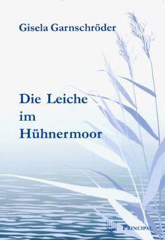 Die Leiche im Hühnermoor: Kriminalroman von Gisela Garnschröder http://www.amazon.de/dp/3899690699/ref=cm_sw_r_pi_dp_fNQfub0WYCHFZ