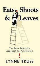 """Eats, shoots & leaves : the zero tolerance approach to punctuation"" - ext and humorous examples emphasize the need for correct punctuation in written communication."