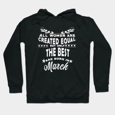 ONLY NOW $35 The best women are born in March tshirt Hoody