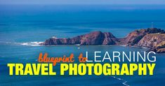 Blueprint to Learning Travel Photography