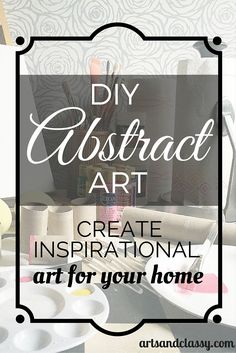 DIY abstract art create inspirational art for your home #VivaSignatureDesigns #CG #ad via www.artsandclassy.com