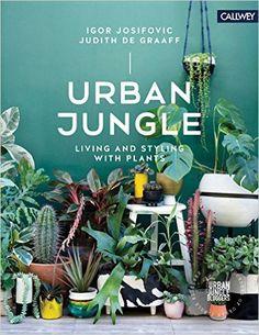 Urban Jungle: Living and Styling with Plants: Amazon.de: Igor Josifovic, Judith de Graaff: Fremdsprachige Bücher