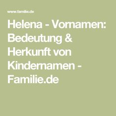 Helena - Vornamen: Bedeutung & Herkunft von Kindernamen - Familie.de