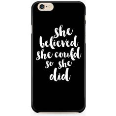She Believed She Could so She did iPhone 6S Case, Quote iPhone 6/6S... (60 DKK) ❤ liked on Polyvore featuring accessories, tech accessories, iphone cases, slim iphone case, iphone cover case and apple iphone cases