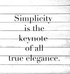 """My Mother used to say this to us all of the time!!!......but she said """"style""""....the keynote of Style"""