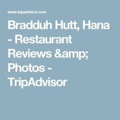 Bradduh Hutt, Hana - Restaurant Reviews & Photos - TripAdvisor