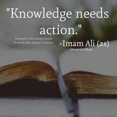 Knowledge needs action. Imam ALI a.s quotes for life Hazrat Ali Sayings, Imam Ali Quotes, Muslim Quotes, Religious Quotes, Wisdom Quotes, Life Quotes, Qoutes, Ali Bin Abi Thalib, Islamic Inspirational Quotes