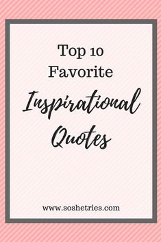 Sometimes all it takes is a good quote to get motivated and inspired. Here are my top 10 favorite quotes I found last month!
