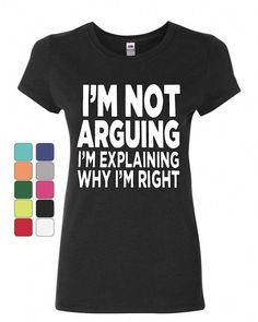 1bf750bebd I'm not Arguing Women's T-Shirt Sarcasm Hilarious Offensive Humor Funny  Shirt