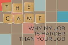 """""""The Game: Why My Job is Harder than Your Job"""" http://easttexas.citymomsblog.com/mom/game-job-harder-job/"""
