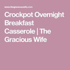 Crockpot Overnight Breakfast Casserole | The Gracious Wife