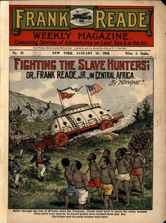 Frank Reade Weekly Magazine, No. 12, January 16, 1903, Fighting the Slave Hunters - Frank Reade Jr. was a heroic character that invented machines powered by steam. The inventions were ahead of their time and introduced a new audience to early Science-Fiction.